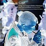 Slut Songs Aus Corpus Delicti. Remixed