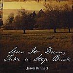 Jason Bennett Slow It Down, Take A Step Back