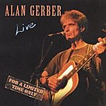Alan Gerber Live, For A Limited Time Only