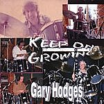Gary Hodges Keep On Growing