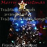 Frank Lee Sprague Merry Christmas: Traditional Carols Arranged As Traditional Rock Songs!