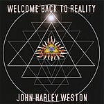 John Harley Weston Welcome Back To Reality