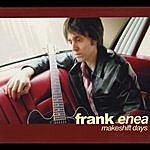 Frank Enea Makeshift Days