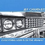 Jef Chandler Everything Good Is On The Highway
