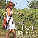 Jill Jack Live Like There's No Tomorrow