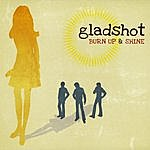 Gladshot Burn Up And Shine