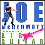 Joe McDermott Everybody Plays Air Guitar