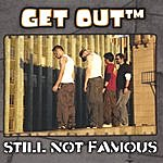 Get Out Still Not Famous