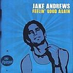 Jake Andrews Feelin' Good Again