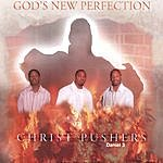 God's New Perfection Christ Pushers