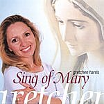 Gretchen Harris Sing Of Mary