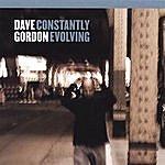 Dave Gordon Constantly Evolving