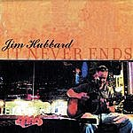 Jim Hubbard It Never Ends