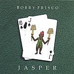 Bobby Frisco Jasper
