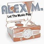 Alex M. Let The Music Play (Bonus Bundle)