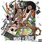 Deep Thinkers Make It Quake (Parental Advisory)