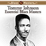 Tommy Johnson Essential Blues Masters