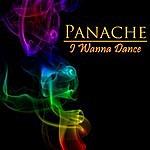 Panache I Wanna Dance