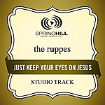The Ruppes Just Keep Your Eyes On Jesus (Studio Track)