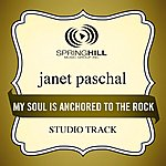 Janet Paschal My Soul Is Anchored To The Rock (Studio Track)