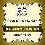 Karen Peck & New River I'll Never Be Able To Tell It All (Studio Track)