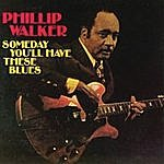 Phillip Walker Someday You'll Have These Blues
