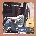 Wally Lawder My Place