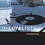 The Loyalists Moodswing
