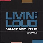 Livin Out Loud What About Us- CD Single