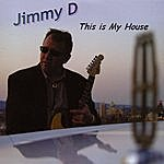 Jimmy D This Is My House