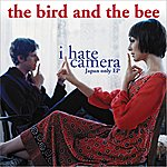 The Bird & The Bee I Hate Camera - Japan-Only EP
