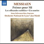 Anne Schwanewilms Messiaen, O.: Poemes Pour Mi / Les Offrandes Oubliees / Un Sourire (Schwanewilms, Lyon National Orchestra, Markl)