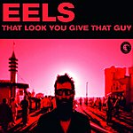Eels That Look You Give That Guy (Single)