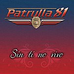 Patrulla 81 Sin Ti No Vivo (Single)