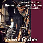 Edwin Fischer Bach: The Well Tempered Clavier Books I And II, Bwv 846-493