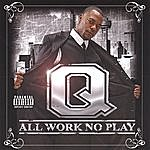 Q All Work No Play (Parental Advisory)