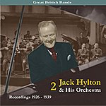 Jack Hylton & His Orchestra Great British Bands: Jack Hylton & His Orchestra, Volume 2,  Recordings 1926-1939