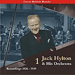Jack Hylton & His Orchestra Great British Bands: Jack Hylton & His Orchestra, Volume 1 -  Recordings 1926-1939