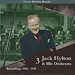 Jack Hylton & His Orchestra Great British Bands: Jack Hylton & His Orchestra, Volume 3 - Recordings 1926-1939
