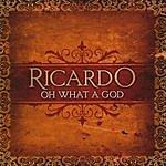 Ricardo Oh What A God
