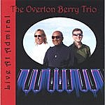 The Overton Berry Trio Live At Admiral