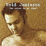 Reid Jamieson The Noise In My Chest