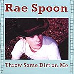 Rae Spoon Throw Some Dirt On Me