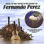 Fernando Perez Music Of The World In The Guitar Of...