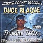 Duce Blaque Treadin' Softly