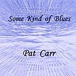 Pat Carr Some Kind Of Blues