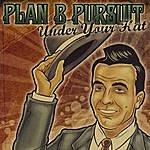 Plan B Pursuit Under Your Hat