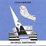 John Ewbank An Angel Somewhere