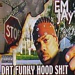 Emjay Dat Funky Hood Sh!t