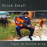 Drink Small Tryin' To Survive At 75